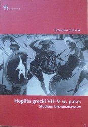 Bronisław Szubelak • Hoplita grecki VII-V w p.n.e. Studium bronioznawcze