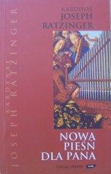 Joseph Ratzinger • Nowa pieśń dla Pana. Wiata w Chrystusa a liturgia dzisiaj
