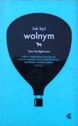 Tom Hodgkinson • Jak być wolnym
