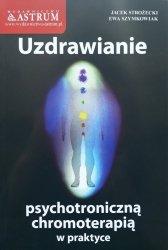 Jacek Strożecki, Ewa Szymkowiak • Uzdrawianie psychotroniczną chromoterapią w praktyce