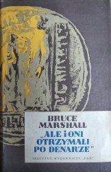 Bruce Marshall • Ale i oni otrzymali po denarze [Tadeusz Niemirski]