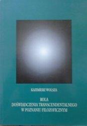Kazimierz Wolsza • Rola doświadczenia transcendentalnego w poznaniu filozoficznym
