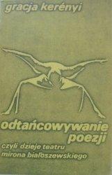 Gracja Kerenyi • Odtańcowywanie poezji, czyli dzieje teatru Mirona Białoszewskiego