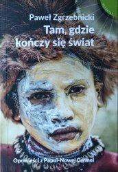 Paweł Zgrzebnicki • Tam, gdzie kończy się świat