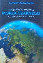 Tomasz Stępniewski • Geopolityka regionu Morza Czarnego w pozimnowojennym świecie
