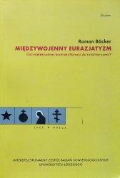 Roman Backer • Międzywojenny eurazjatyzm. Od intelektualnej kontrakulturacji do totalitaryzmu?