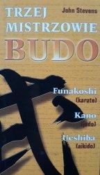 Stevens John • Trzej mistrzowie Budo. Jigoro Kano (judo), Gichin Funakoshi (karate), Morihei Ueshiba (aikido)