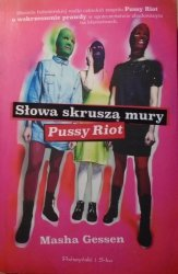 Masha Gessen • Słowa skruszą mury. Pussy Riot