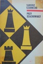 Tadeusz Czarnecki • Przy szachownicy. Taktyka i strategia