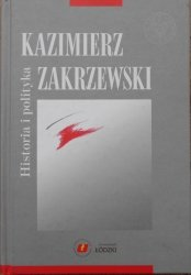 red. Małgorzata Dąbrowska • Kazimierz Zakrzewski. Historia i polityka