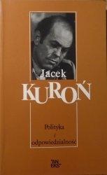 Jacek Kuroń • Polityka i odpowiedzialność