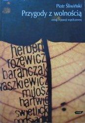 Piotr Śliwiński • Przygody z wolnością. Uwagi o poezji współczesnej