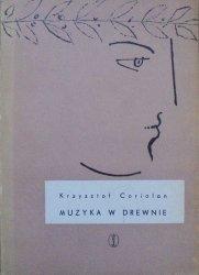 Krzysztof Coriolan • Muzyka w drewnie [dedykacja autora]  [Krystyna Miodońska]
