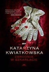 Katarzyna Kwiatkowski • Zbrodnia w szkarłacie