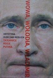 Krystyna Kurczab-Redlich • Wowa, Wołodia, Władimir. Tajemnice Rosji Putina