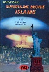 Igor Witkowski • Supertajne bronie Islamu