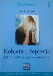 Lois P. Frankel • Kobieta i depresja. Jak dotrzeć do swojej wewnętrznej siły