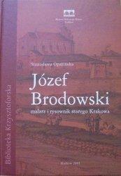 Stanisława Opalińska • Józef Brodowski 1781-1853. Malarz i rysownik starego Krakowa