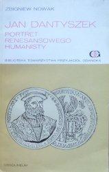 Zbigniew Nowak • Jan Dantyszek. Portret renesansowego humanisty