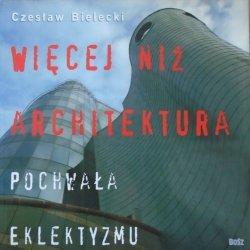 Czesław Bielecki • Więcej niż architektura. Pochwała eklektyzmu [dedykacja autorska]