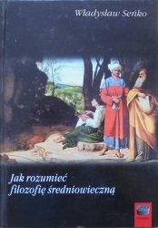 Władysław Seńko • Jak rozumieć filozofię średniowieczną