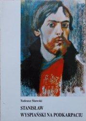 Tadeusz Ślawski • Stanisław Wyspiański na Podkarpaciu [dedykacja autora]