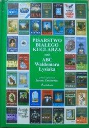 Pisarstwo białego kuglarza czyli ABC Waldemara Łysiaka • zebrał Bartosz Emchowicz
