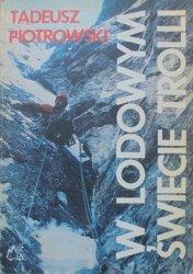 Tadeusz Piotrowski • W lodowym świecie Trolli