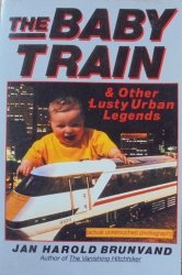Jan Harold Brunvald • The Baby Train and Other Lusty Urban Legends