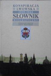 Grzegorz Mazur, Jerzy Węgierski • Konspiracja Lwowska 1939-1944. Słownik biograficzny