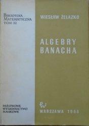 Wiesław Żelazko • Algebry Banacha