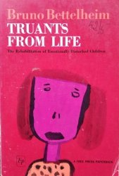 Bruno Bettelheim • Truants From Life. The Rehabilitation Of Emotionally Disturbed Children