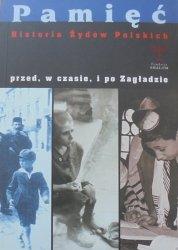 red. Feliks Tych • Pamięć. Historia Żydów Polskich przed, w czasie, i po Zagładzie