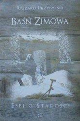 Ryszard Przybylski • Baśń zimowa. Eseje o starości
