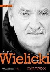 Krzysztof Wielicki, Piotr Drożdż • Krzysztof Wielicki. Mój wybór. Wywiad-rzeka