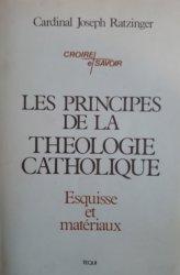 Cardinal Joseph Ratzinger • Les Principes De La Theologie Catholique. Esquisse Et Materiaux