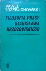 Paweł Trzebuchowski • Filozofia pracy Stanisława Brzozowskiego