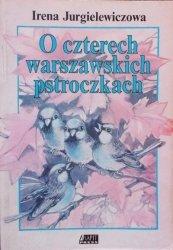 Irena Jurgielewiczowa • O czterech warszawskich pstroczkach