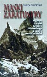 Marek Pąkciński • Maski Zaratustry. Motywy i wątki filozofii Nietzschego a kryzys nowoczesności