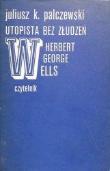 Juliusz K. Palczewski • Utopista bez złudzeń: Herbert Geeorge Ells