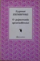 Zygmunt Ziembiński • O pojmowaniu sprawiedliwości [dedykacja autorska]