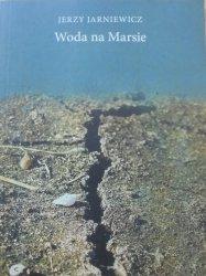 Jerzy Jarniewicz • Woda na Marsie
