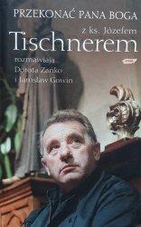 Przekonać Pana Boga • Z ks. Józefem Tischnerem rozmawia Dorota Zańko i Jarosław Gowin