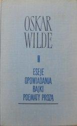 Oskar Wilde • Eseje. Opowiadania. Bajki. Poematy prozą