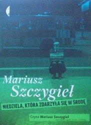Mariusz Szczygieł • Niedziela, która zdarzyła się w środę [audiobook]