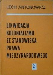 Lech Antonowicz • Likwidacja kolonializmu ze stanowiska prawa międzynarodowego