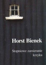 Horst Bienek • Stopniowe zamieranie krzyku