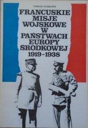 Tomasz Schramm • Francuskie misje wojskowe w państwach Europy Środkowej 1919-1938