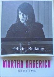 Olivier Bellamy • Martha Argerich. Dziecko i czary
