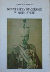 Jerzy Wachowicz • Dawne sfery oficerskie w moim życiu